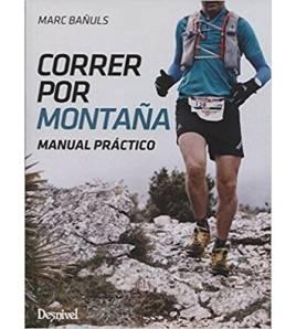 Correr por la montaña. Manual práctico Entrenamiento 9788498293753 Marc Bañuls