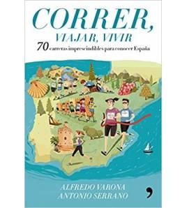 Correr, viajar, vivir. 70 carreras imprescindibles para conocer España Biografía/narrativa  978-8499986029 Alfredo Varona y A...