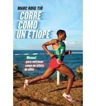 Corre como un etíope. Manual para entrenar como un atleta de élite