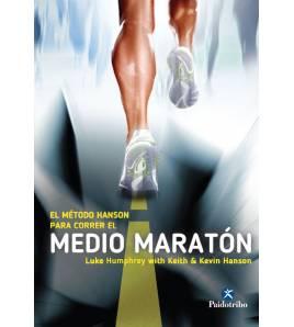 Método Hanson para correr el medio maratón Entrenamiento 9788499105291 Kevin Hanson, Keith Hanson y Luke Humphrey