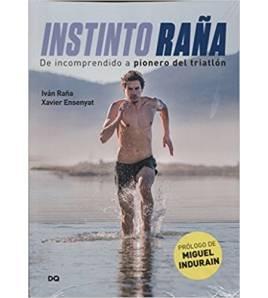 Instinto Raña - De incomprendido a pionero de triatlón Biografías Triatlón 978-84-944655-1-2 Iván Raña / Xavier EnsenyatIván ...