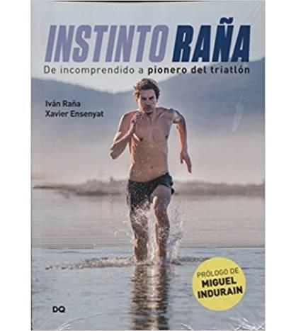Instinto Raña - De incomprendido a pionero de triatlón Biografías Triatlón 978-84-944655-1-2 Iván Raña / Xavier Ensenyat