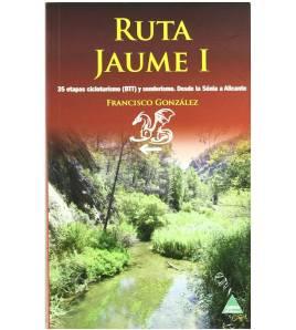 Ruta Jaume I. 35 etapas cicloturismo (BTT) y senderismo desde la Sénia a Alicante Guías / Viajes 978-84-92932-35-1 Francisco ...