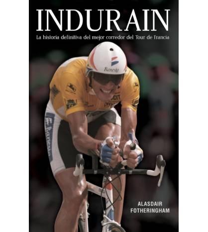 Indurain: La historia definitiva del mejor corredor del Tour de Francia Historia / Biografías 978-8494616655 Alasdair Fotheri...