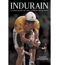Indurain: La historia definitiva del mejor corredor del Tour de Francia