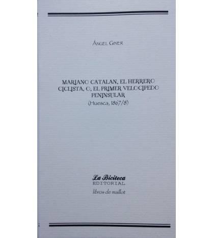 Mariano Catalán. El herrero ciclista, o, el primer velocípedo peninsular. Huesca, 1867/8 Historia 9788494225499 Ángel Giner