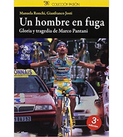 Un hombre en fuga. Gloria y tragedia de Marco Pantani Biografías 978-8494352270 Manuela Ronchi, Gianfranco Josti