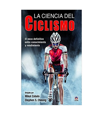 La ciencia del ciclismo: El nexo definitivo entre conocimiento y rendimiento Entrenamiento 978-8416676583 Mikel Zabala y Step...
