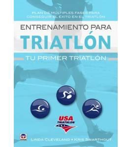 Entrenamiento para triatlón : tu primer triatlón Entrenamiento 978-84-16676-53-8 Linda Cleveland y Kris Swarthout