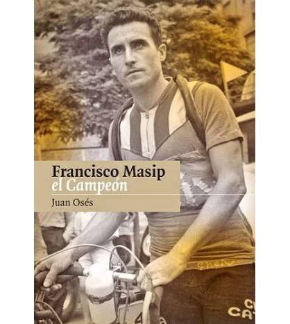 Francisco Masip, el campeón Biografías 978-84-614-1627-1 Juan OsésJuan Osés