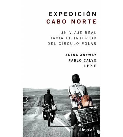 Expedición Cabo Norte. Un viaje real hacia el interior del círculo polar Crónicas de viajes 978-84-9829-427-9 Anina Anyway y ...