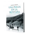 Una pulga en la montaña. La novela de Vicente Trueba Nuestros Libros 978-84-946928-5-7 Marcos Pereda