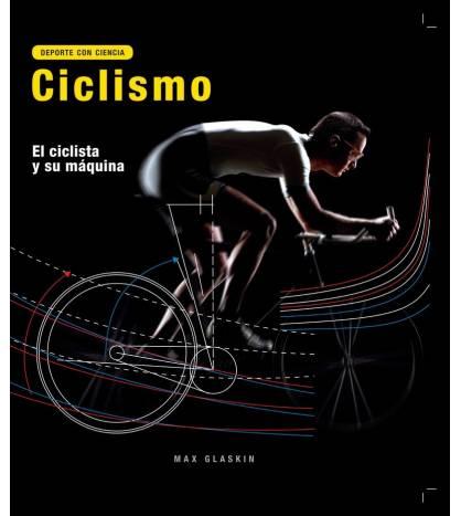 Ciclismo. El ciclista y su máquina Entrenamiento 978-0-85762-816-9 Max Glaskin