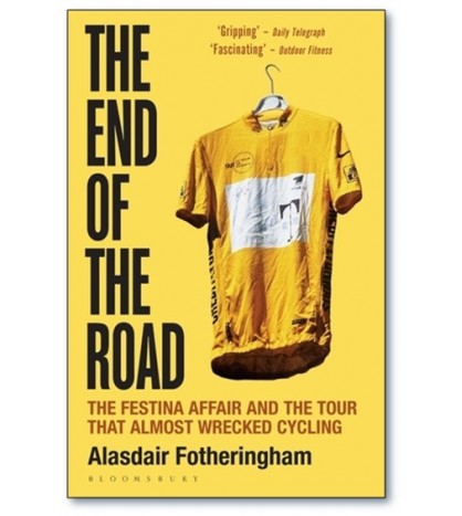 The End of the Road. The Festina Affair and the Tour that Almost Wrecked Cycling Inglés 9781472913043 Alasdair Fotheringham