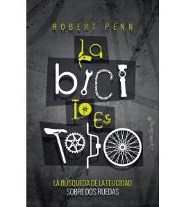 La bici lo es todo Crónicas / Ensayo 978-84-948861-6-4 Robert Penn