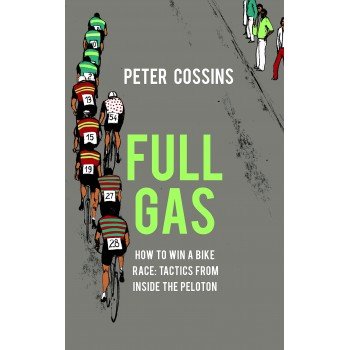 Full Gas. How to Win a Bike Race – Tactics from Inside the Peloton Inglés 9781787290198 Peter Cossins