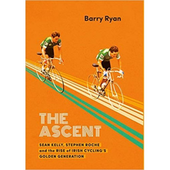The Ascent: Sean Kelly, Stephen Roche and the Rise of Irish Cycling's Golden Generation Inglés 978-0717175505 Barry Ryan