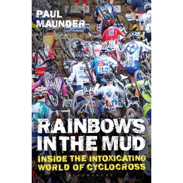 Rainbows in the Mud: Inside the intoxicating world of cyclocross Inglés 978-1472925954