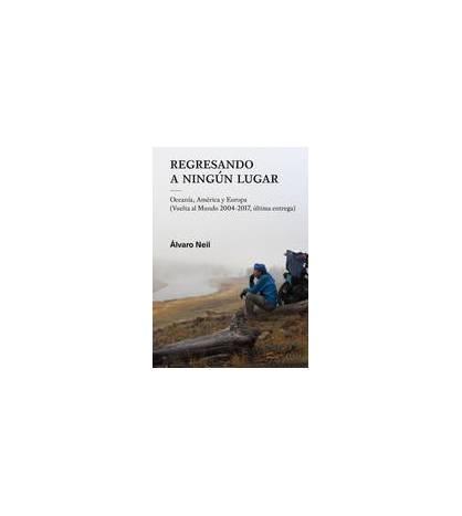 Regresando a ningún lugar Crónicas de viajes 978-84-09-06661-2 Álvaro Neil