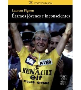 Éramos jóvenes e inconscientes Biografías 978-84-939948-6-0 Laurent FignonLaurent Fignon