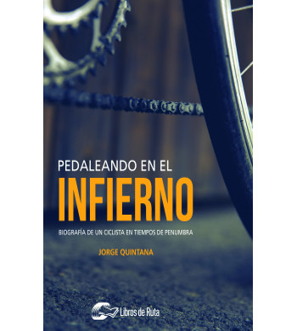 Pedaleando en el infierno. Biografía de un ciclista en tiempos de penumbra Nuestros Libros 978-84-949111-7-0 Jorge Quintana Ortí
