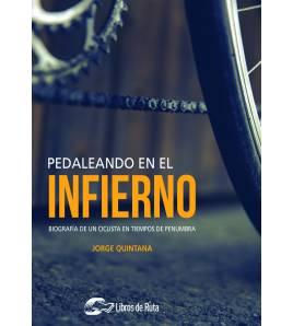 Pedaleando en el infierno. Biografía de un ciclista en tiempos de penumbra Nuestros Libros 978-84-949111-7-0 Jorge Quintana O...