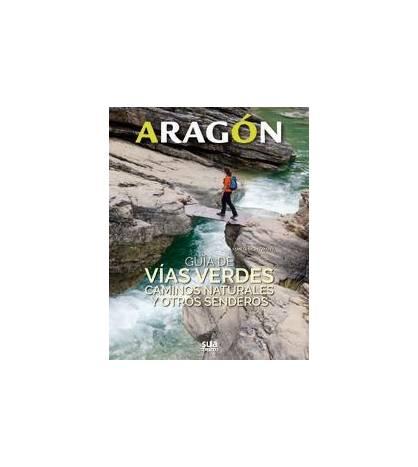 Aragón. Guía de Vías Verdes, caminos naturales y otros senderos Guías / Viajes 9788482166681 Marta Montmany Ollé