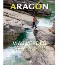 Aragón. Guía de Vías Verdes, caminos naturales y otros senderos