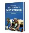Tres semanas, ocho segundos. 1989. Un Tour de Francia para la historia Nuestros Libros 978-84-120188-0-6 Nige Tassell