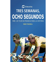 Tres semanas, ocho segundos. 1989. Un Tour de Francia para la historia