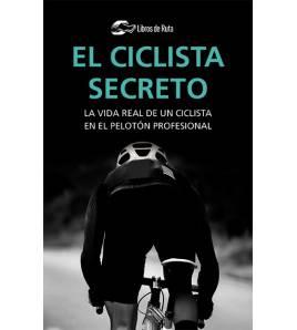 El ciclista secreto. La vida real de un ciclista en el pelotón profesional