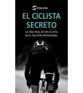 El ciclista secreto. La vida real de un ciclista en el pelotón profesional (ebook) Ebooks 978-84-120188-3-7