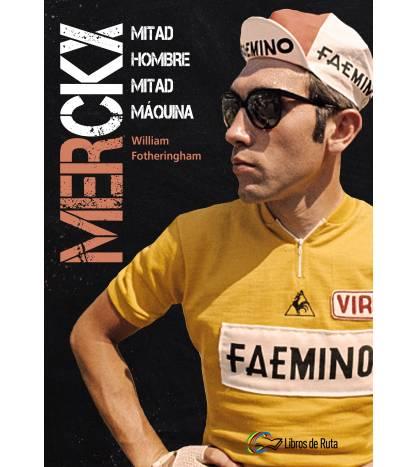 Merckx. Mitad hombre, mitad máquina Nuestros Libros 978-84-120188-6-8 William Fotheringham