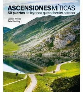 Ascensiones míticas. 50 puertos de leyenda que deberías coronar Guías / Viajes 978-84-97858618  Daniel Friebe, Pete GodingDan...