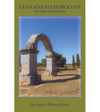 La Vía Augusta en bicicleta. De Cádiz a los Pirineos Guías / Viajes 9788409076475