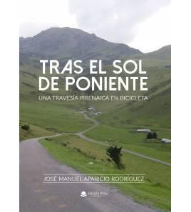 Tras el sol de poniente. Una travesía pirenaica en bicicleta. Crónicas de viajes 9788413387079 José Manuel Aparicio Rodríguez...