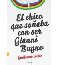 El chico que soñaba con ser Gianni Bugno Historia / Biografías 978-84-18282-01-0 Guillermo OrtizGuillermo Ortiz