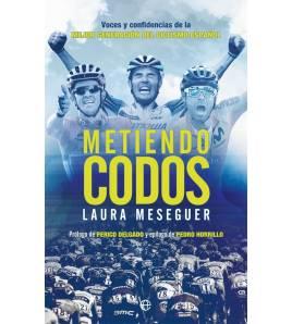 Metiendo codos. Voces y confidencias de la mejor generación del ciclismo español Crónicas / Ensayo 9788491647539 Laura Mesegu...