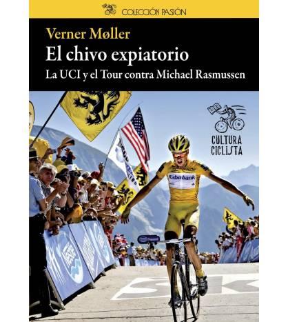 El chivo expiatorio. La UCI y el Tour contra Michael Rasmussen Crónicas / Ensayo 978-84-939948-1-5 Verner Møller