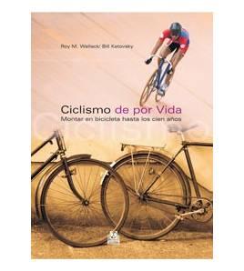 Ciclismo de por vida. Montar en bicicleta hasta los cien años Salud / Nutrición 9788480199612 Roy M. Wallack, Bill KatovskyRo...