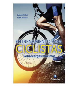 Entrenamiento para ciclistas. Sobrecargas máximas Entrenamiento 9788499107509
