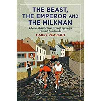 The Beast, the Emperor and the Milkman : A Bone-shaking Tour through Cycling's Flemish Heartlands Inglés 9781472945068 Harry ...