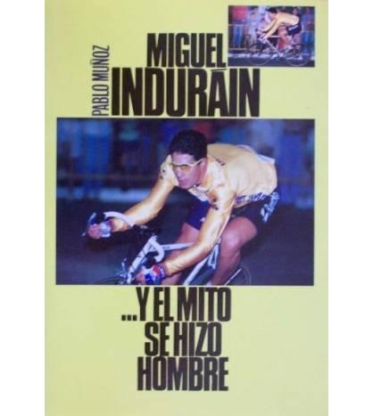 Miguel Indurain... y el mito se hizo hombre
