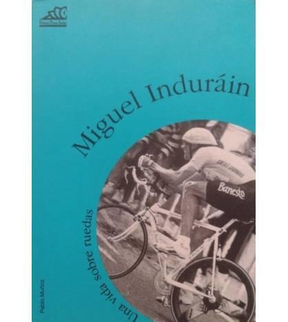 Miguel Indurain. Una vida sobre ruedas Biografías 9788487657665 Pablo Muñoz