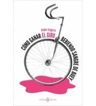 Cómo ganar el Giro bebiendo sangre de buey Crónicas / Ensayo 978-84-17678-78-4 Ander IzagirreAnder Izagirre