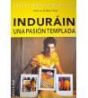 Indurain. Una pasión templada Biografías 978-84-01-54050-9 Javier Garcia Sánchez
