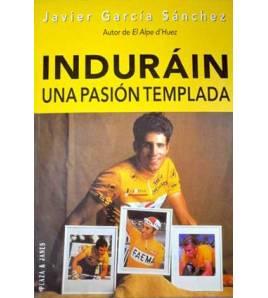 Indurain. Una pasión templada Biografías 978-84-01-54050-9 Javier Garcia SánchezJavier Garcia Sánchez