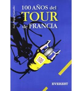 100 años del Tour de Francia Historia 978-84-241-9302-7 Luis Miguel González (padre e hijo)