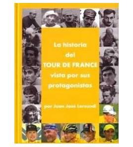 La historia del Tour de France vista por sus protagonistas Historia 978-84-612-3845-3 Juan Antonio Moya Sáez