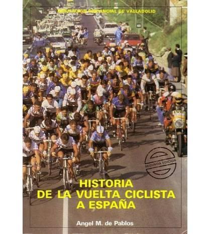 Historia de la Vuelta Ciclista a España Historia 978-84-505-1392-9 Ángel María De Pablos